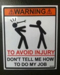 Warning - To Avoid Injury Don't Tell Me How To..