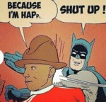 Because I'm Happy... Shut Up!