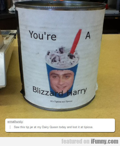 You're A Blizzard Harry...