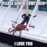 Please Senpai Come Back I Love You