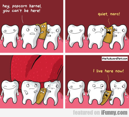 hey, popcorn kernel, you can't be here