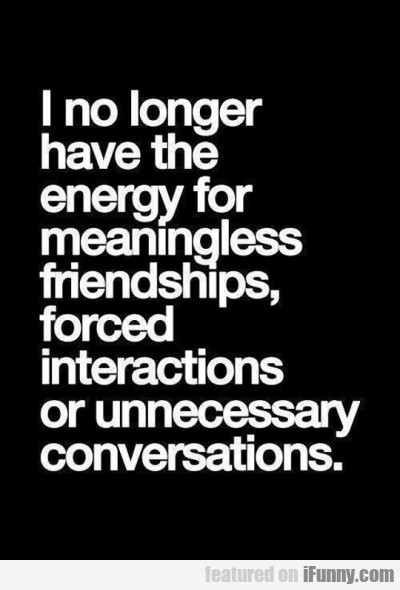 I No Longer Have The Energy For Meaningless
