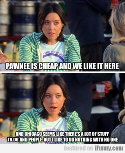 Pawnee Is Cheap And We Like It Here...