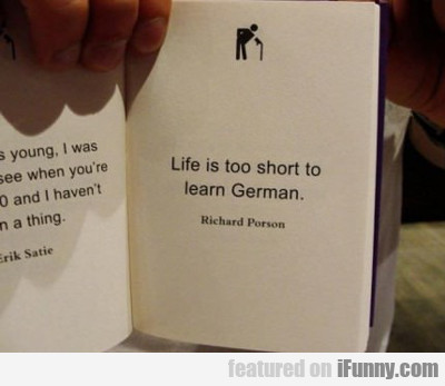 Life Is Too Short To Learn German...