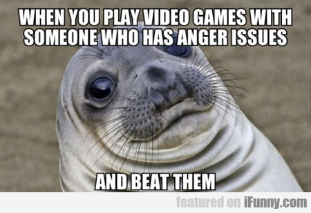 When You Play Video Games With Someone...