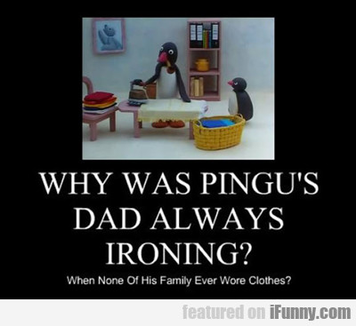 Why Was Pingu's Dad Always Ironing?