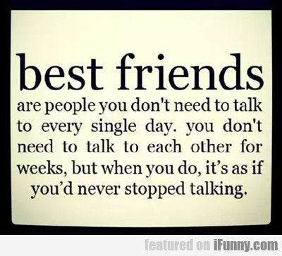 best friends are people you don't need to...