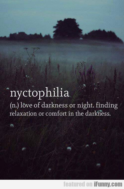 nyctophilia: love of darkness or night...