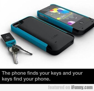 Your Phone Finds Your Keys And Your Keys Find...