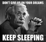 Don't Give Up On Your Dreams - Keep Sleeping