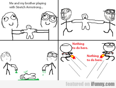 Me And My Brother Playing With Stretch Armstrong