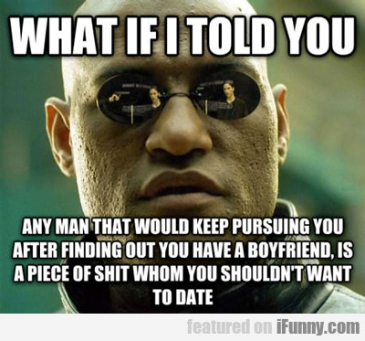 What If I Told You Any Man That Would...