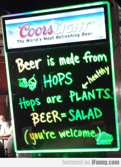 Beer Is Made From Hops. Hops Are Healthy..