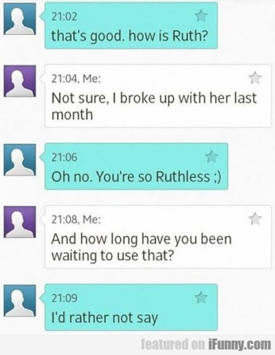 That's Good. How Is Ruth? Not Sure, I Broke..