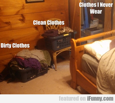 Dirty Clothes, Clean Clothes, Clothes I Never...
