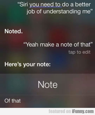 Siri You Need To Do A Better Job Of Understanding
