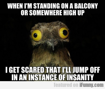 when i'm standing on a balcony or somewhere...