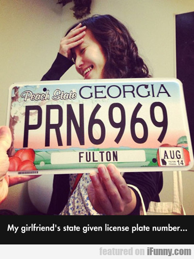 My Girlfriend's State Given License Plate...