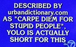 Described By Urbandictionary.com As Carpe Diem..