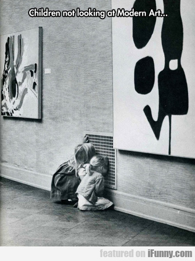 Children Not Looking At Modern Art..