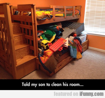 Told My Son To Clean His Room...