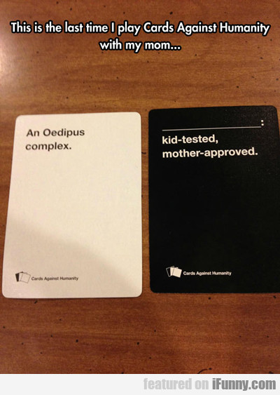This Is The Last Time I Play Cards Against...