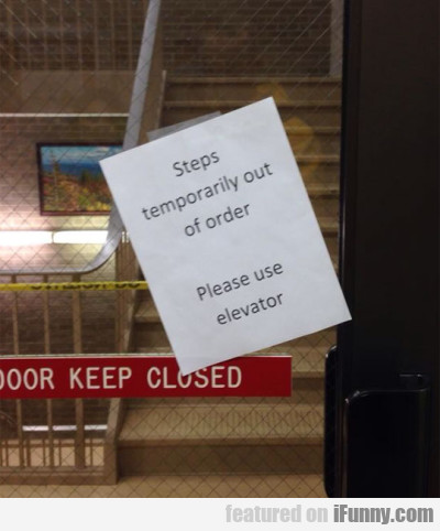 Steps Temporarily Out Of Order. Please Use..