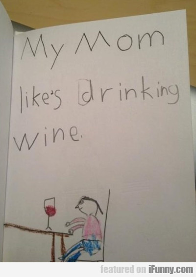 My Mom Likes Drinking Wine