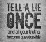 Tell A Lie Once And All Your Truths Become...