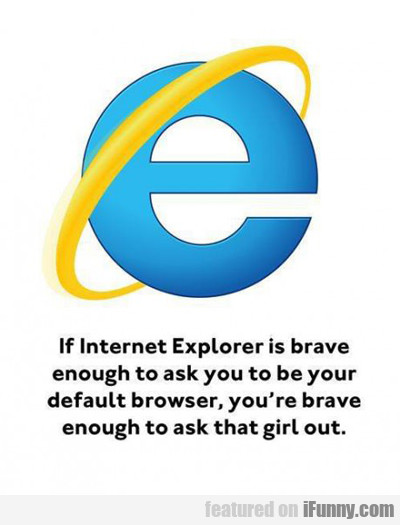 If Internet Explorer Is Brave Enough...