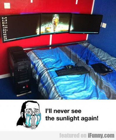 I'll Never See The Sunlight Again...