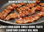 Women Are Like Bacon...
