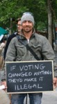 If Voting Changed Anything They'd Make It...
