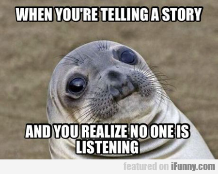 When You're Telling A Story...