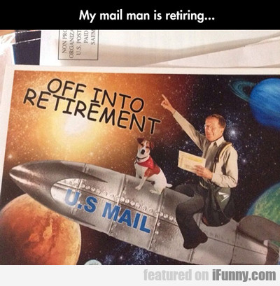 My Mailman Is Retiring...