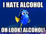 I Hate Alcohol, Oh Look Alcohol...