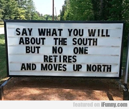 Say What You Will About The South...