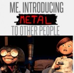 Me, Introducing Metal To Other People...