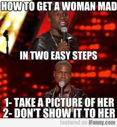 How To Get A Woman Mad...