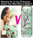 Rhianna Vs A Can Of Arizona Green Tea...