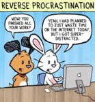 Reverse Procrastination. Wow! You Finished