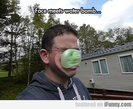Face Meets Water Bomb...