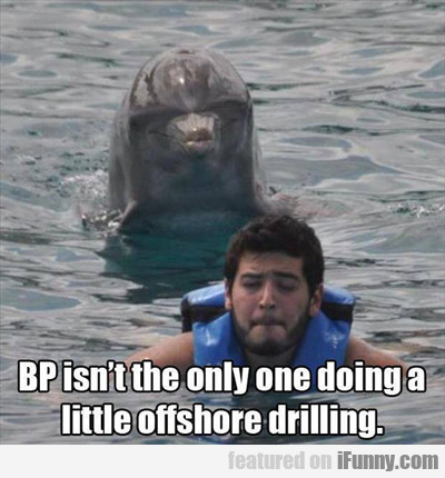 Bp Isn't The Only One Doing Some Offshore...