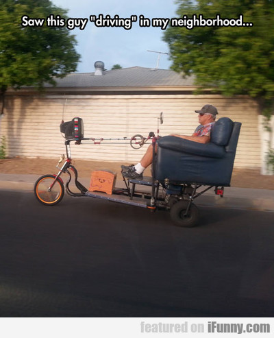 Saw This Guy Driving In My Neighborhood..