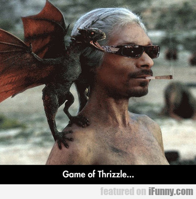 Game Of Thrizzle...
