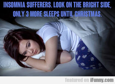 Insomnia Sufferers, Look On The Bright Side...