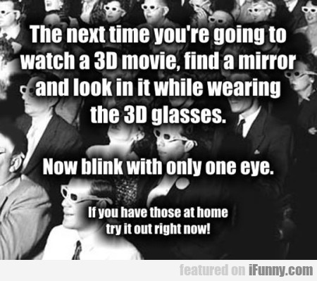 The Next Time You're Going To Watch A 3d Movie