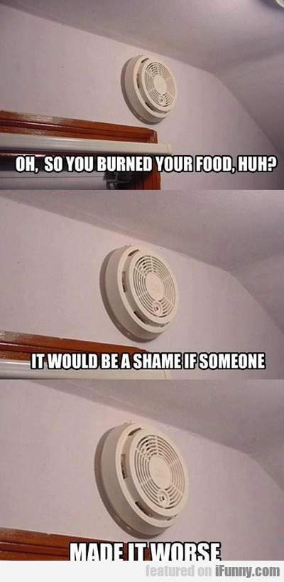 Oh, So You Burned Your Food...
