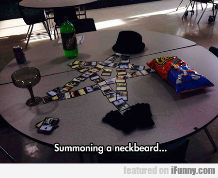 Summoning A Neckbeard...