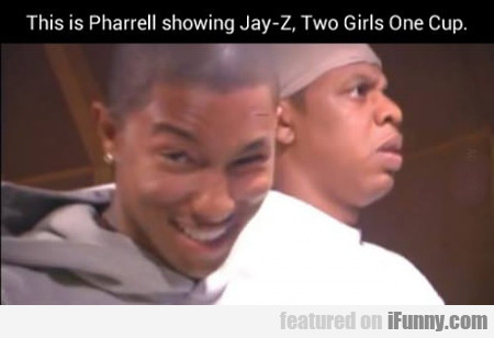 This Is Pharell Showing Jay Z...